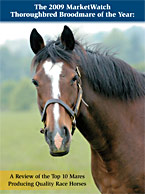 The 2009 MarketWatch Thoroughbred Broodmare of the Year: A Review of the Top 10 Mares Producing Quality Race Horses