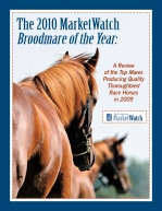 The 2010 MarketWatch Broodmare of the Year: A Review of the Top Mares Producing Quality Thoroughbred Race Horses in 2009