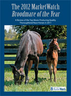The 2012 MarketWatch Broodmare of the Year: A Review of the Top Mares Producing Quality Thoroughbred Race Horses in 2011